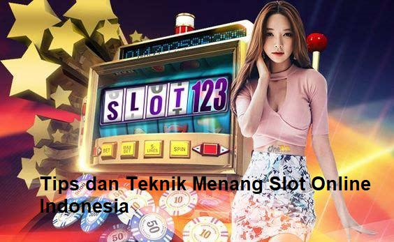 Tips dan Teknik Menang Slot Online Indonesia