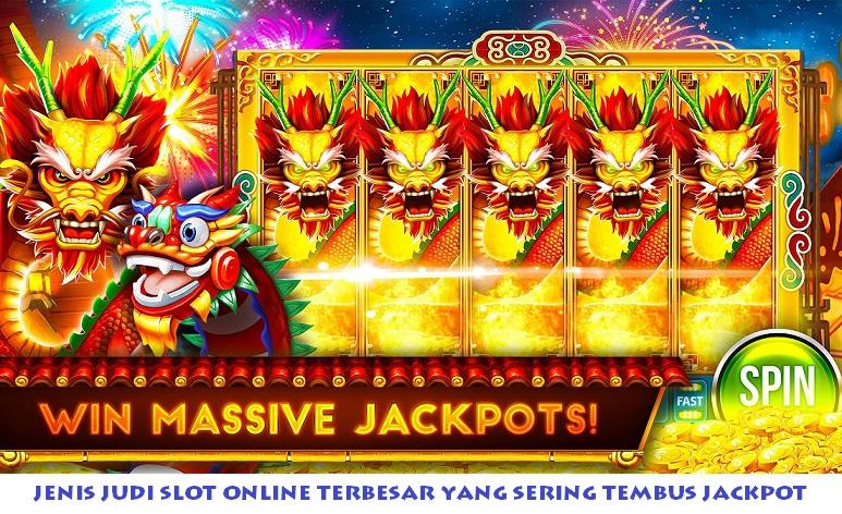 Jenis Judi Slot Online Terbesar Yang Sering Tembus Jackpot