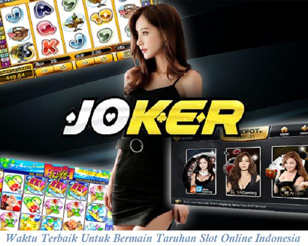 Waktu Terbaik Untuk Bermain Taruhan Slot Online Indonesia